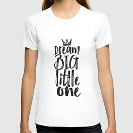 kids room decor,dream big little one,motivational poster,kids gift,nursery decor,bedroom decor T-shirt