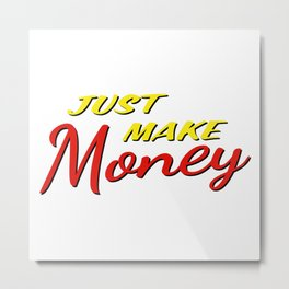 Just make money Metal Print