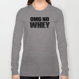 OMG No Whey Long Sleeve T-shirt