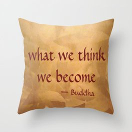 Buddha Quote - What We Think We Become - Famous Quote Throw Pillow