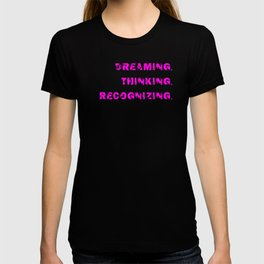 DREAMING. THINKING. RECOGNIZING. T-shirt