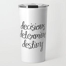 Inspirational Wall Art - Decisions Determine Destiny - Motivational Quote Wall Decor Travel Mug