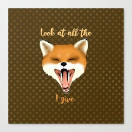 Look at all the Fox I give Canvas Print