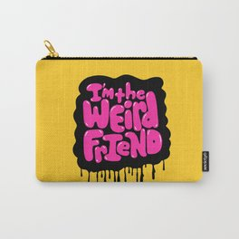 I'm the weird friend. Carry-All Pouch