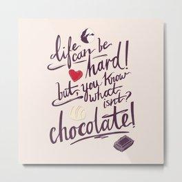 Chocolate Is Life Metal Print