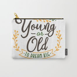 Motivational never too young or old to dream big Carry-All Pouch
