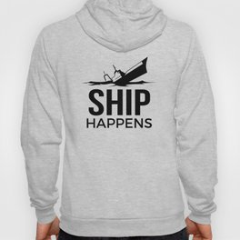 Ship Happens Hoody