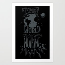 the world owes you nothing Art Print