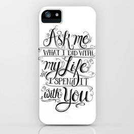 Ask Me What I Did With My Life iPhone Case