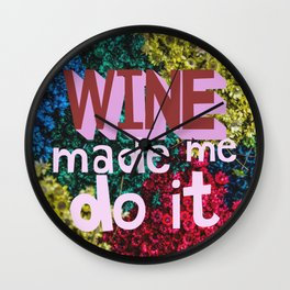 Wine Made Me Do It Wall Clock