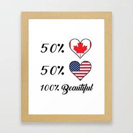 50% Canadian 50% American 100% Beautiful Framed Art Print