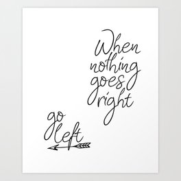 Typography Poster, When Nothing Goes Right Go Left, Black And White, Typography Art Print