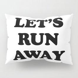 let's run away Pillow Sham