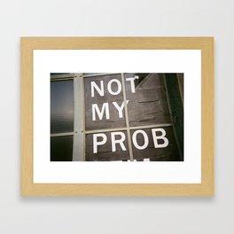 Not My Prob Framed Art Print