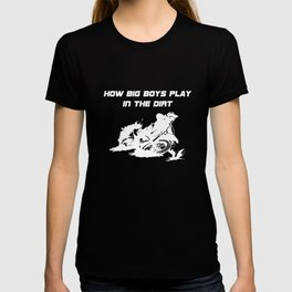 How Big Boys Play in the Dirt Motorcycle BMX T-Shirt T-shirt