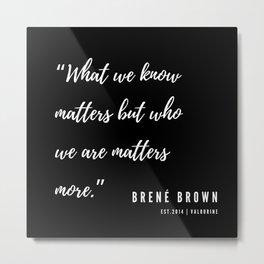 6   | Brené Brown Quotes | 190606 Metal Print
