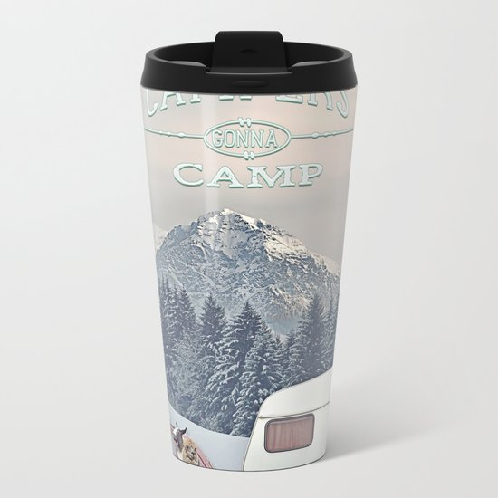 NEVER STOP EXPLORING - CAMPERS GONNA CAMP Metal Travel Mug