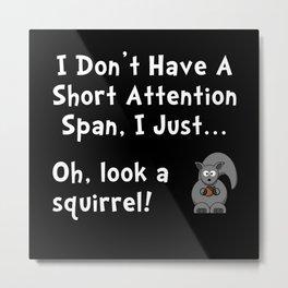Short Attention Metal Print