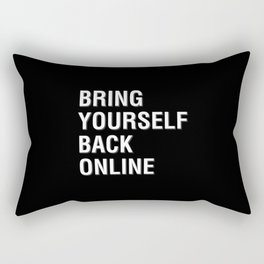 Bring Yourself Back Online Rectangular Pillow