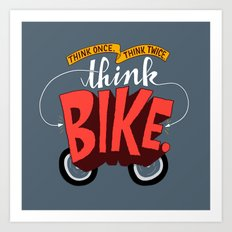 Think Once. Think Twice. Think Bike. Art Print