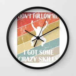 Don't Follow Me I Got Some Crazy Skills - Acrobatic Parkour design Wall Clock