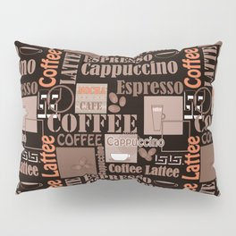 Your favorite coffee. Pillow Sham