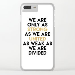 WE ARE ONLY AS STRONG AS WE ARE UNITED Clear iPhone Case