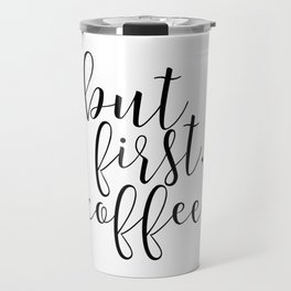 But First Coffee, Kitchen Decor,Bar Decor,Inspirational Quote,Morning Print,Quote Prints,Coffee Sign Travel Mug