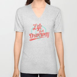 Life Is a Driveway Unisex V-Neck
