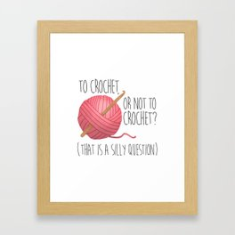 To Crochet, Or Not To Crochet? (That Is A Silly Question) Framed Art Print