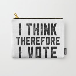 I Think Therefore I Vote Carry-All Pouch
