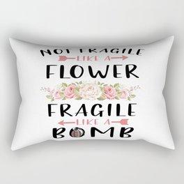 Not Fragile Like A Flower Fragile Like A Bomb Feminist gift T-Shirt Rectangular Pillow