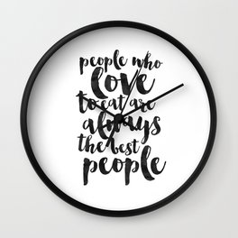 People Who Love To Eat Are Always The Best People,Kitchen Sign,Kitchen Decor,Funny Print,Bar Decor,F Wall Clock