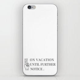 On Vacation Until Further Notice iPhone Skin