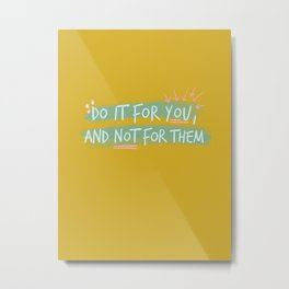 """Do It For You and Not for Them"" Quote Design Metal Print"