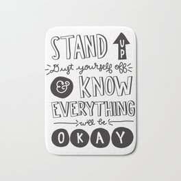 Stand Up Dust Yourself Off & Know Everything Will Be Okay Bath Mat