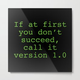 If At First You Don't Succeed, Call It Version 1.0 Metal Print