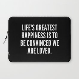 Life s greatest happiness is to be convinced we are loved Laptop Sleeve