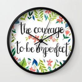 The Courage To Be Imperfect Wall Clock