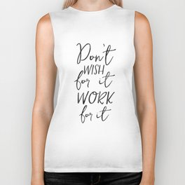 Don't Wish For It Work For It,Inspirational Art,Motivational Quote,Office Sign,Success Quote Biker Tank