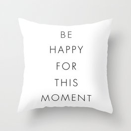 Be Happy For This Moment Throw Pillow