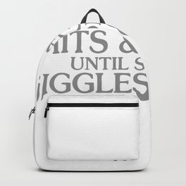 IT'S ALL SHITS & GIGGLES UNTIL SOMEONE GIGGLES Backpack