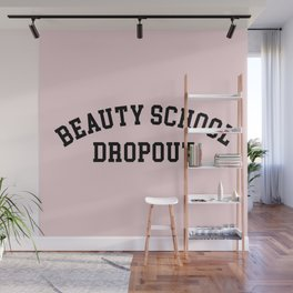 Beauty School Dropout Funny Quote Wall Mural