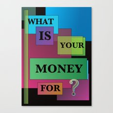 What is your money for? Canvas Print