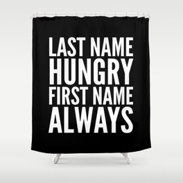 LAST NAME HUNGRY FIRST NAME ALWAYS (Black & White) Shower Curtain