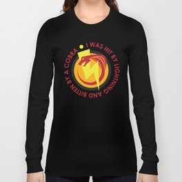 I was hit by lightning and bitten by a cobra - quote from Kung Fury Long Sleeve T-shirt