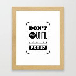 Inspirational Don't Stop until You're Proud Framed Art Print