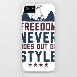 FREEDOM NEVER GOES OUT OF STYLE T-SHIRT iPhone Case