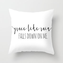 Amazing Grace Like Rain Falls Down On Me Christian Quote Throw Pillow