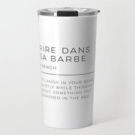 Rire Dans Sa Barbe Definition Travel Mug
